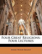 Four Great Religions: Four Lectures - Besant, Annie Wood