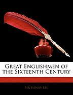Great Englishmen of the Sixteenth Century - Lee, Sidney