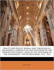 Tracts and Essays, Moral and Theological: Including a Defence of the Doctrine of the Divinity of Christ: And of the Doctrine of the Atonement: With Ob