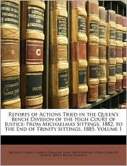 Reports of Actions Tried in the Queen's Bench Division of the High Court of Justice: From Michaelmas Sittings, 1882, to the End of Trinity Sittings, 1