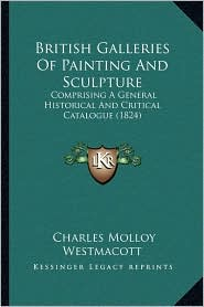 British Galleries of Painting and Sculpture: Comprising a General Historical and Critical Catalogue (1824)