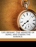 Life Mosaic: The Ministry of Song, and Under the Surface; - Havergal, Frances Ridley