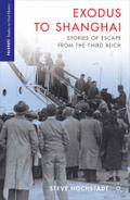 Exodus to Shanghai: Stories of Escape from the Third Reich (Palgrave Studies in Oral History)
