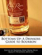Bottoms Up: A Drinkers Guide to Bourbon - Canter, Natalie; Holt, Natasha
