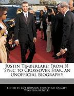 Justin Timberlake: From N 'Sync to Crossover Star, an Unofficial Biography