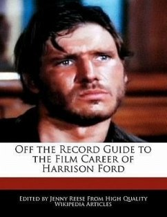 Off the Record Guide to the Film Career of Harrison Ford