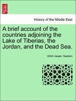 A Brief Account of the Countries Adjoining the Lake of Tiberias, the Jordan, and the Dead Sea.