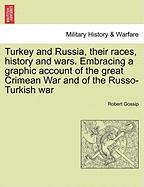 Turkey and Russia, Their Races, History and Wars. Embracing a Graphic Account of the Great Crimean War and of the Russo-Turkish War