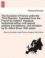 The Evolution of France Under the Third Republic. Translated from the French by Isabel F. Hapgood. Authorized Edition with Special Preface and Additions, and Introdtion by Dr. Albert Shaw. with Plates