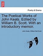 The Poetical Works of John Keats. Edited by William B. Scott. with an Introductory Memoir.