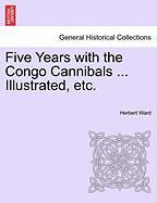 Five Years with the Congo Cannibals ... Illustrated, Etc.