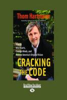 Cracking the Code: How to Win Hearts, Change Minds, and Restore America's Original Vision (Easyread Large Edition)