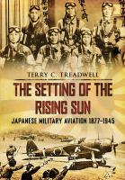 SETTING OF THE RISING SUN, THE: Japanese Military Aviation 1877-1945