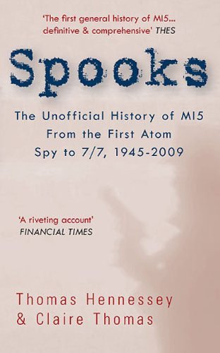SPOOKS: The Unofficial History of MI5 From the First Atom Spy to 7/7, 1945-2009 - Thomas Hennessey; Claire Thomas
