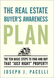 "The Real Estate Buyer's Awareness Plan: The Ten Basic Steps to Find and Buy That ""Just Right"" Property"