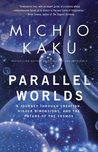 Parallel Worlds: A Journey Through Creation, Higher Dimensions, and the Future of the Cosmos - Michio Kaku