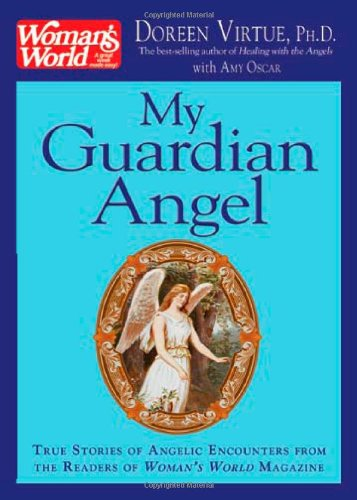 My Guardian Angel: True Stories of Angelic Encounters from Woman's World Magazine Readers - Doreen Virtue, Amy Oscar