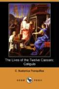 The Lives of the Twelve Caesars: Caligula (Dodo Press)