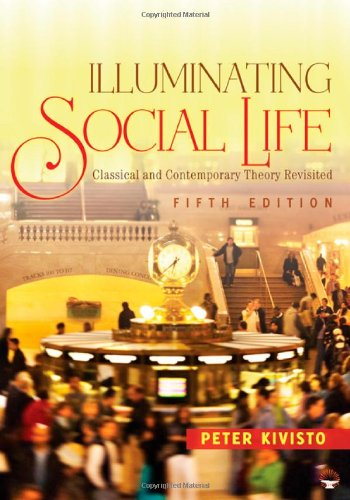 Illuminating Social Life: Classical and Contemporary Theory Revisited - Peter J. Kivisto