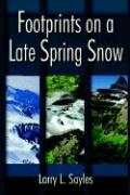 Footprints on a Late Spring Snow - Sayles, Larry L.