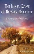 The Inner Game of Russian Roulette: A Romance of the Soul