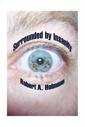 Surrounded by Insanity - Robert A. Hofmann