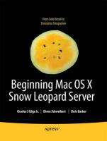Beginning Mac OS X Snow Leopard Server: From Solo Install to Enterprise Integration