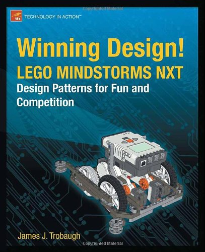 Winning Design!: LEGO MINDSTORMS NXT Design Patterns for Fun and Competition (Technology in Action) - James Trobaugh