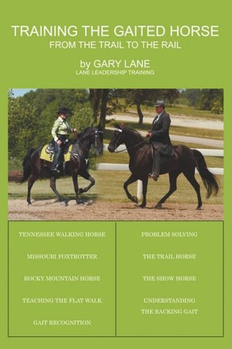 Training the Gaited Horse: From the Trail to the Rail - Gary Lane