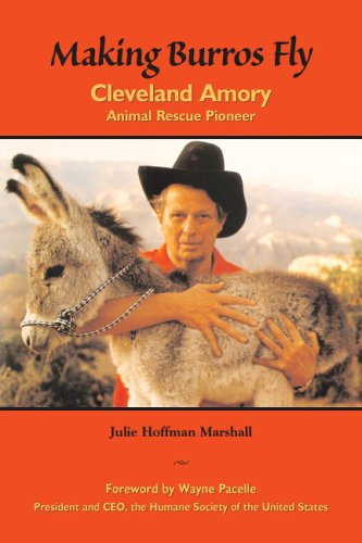 Making Burros Fly: Cleveland Amory, Animal Rescue Pioneer - Julie Hoffman Marshall