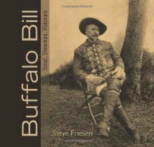 Buffalo Bill: Scout, Showman, Visionary - Steve Friesen