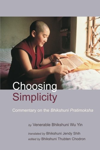 Choosing Simplicity: A Commentary On The Bhikshuni Pratimoksha - Wu Yin