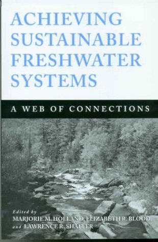 Achieving Sustainable Freshwater Systems: A Web Of Connections - Marjorie Holland; Elizabeth Blood; Lawrence Shaffer