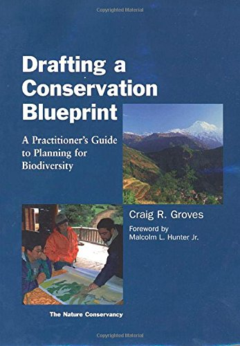 Drafting a Conservation Blueprint: A Practitioner's Guide To Planning For Biodiversity - Craig Groves; The Nature Conservancy