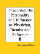 Paracelsus: His Personality and Influence as Physician, Chemist and Reformer