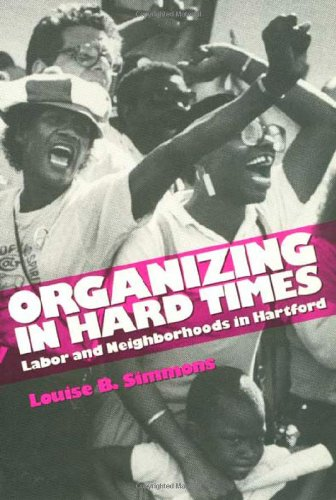 Organizing In Hard Times: Labor and Neighborhoods In Hartford (Labor And Social Change) - Louise Simmons