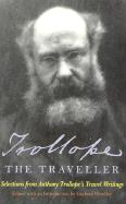 Trollope the Traveller: Selections from Anthony Trollope's Travel Writings