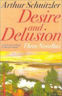 Desire and Delusion : Three Novellas - Arthur Schnitzler; Schaefer Margret