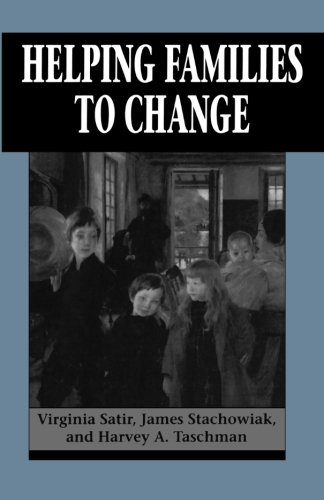 Helping Families to Change (Master Work) - Virginia Satir; James Stachowiak; Harvey A. Taschman
