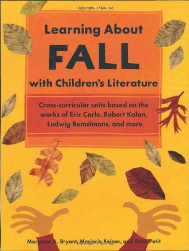 Learning About Fall with Children's Literature - Margaret A. Bryant; Marjorie Keiper; Anne Petit
