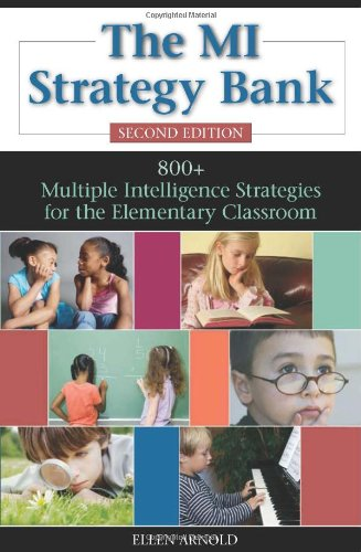 The MI Strategy Bank: 800+ Multiple Intelligence Ideas for the Elementary Classroom - Ellen Arnold