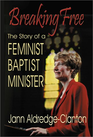 Breaking Free: The Story of a Feminist Baptist Minister - Jann Aldredge-Clanton