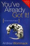 You've Already Got It!: So Quit Trying to Get It