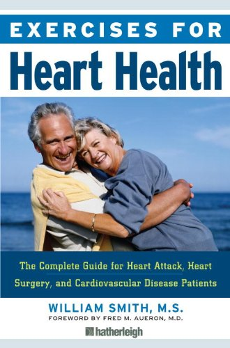 Exercises for Heart Health: The Complete Guide for Heart Attack, Heart Surgery, and Cardiovascular Disease Patients - William Smith