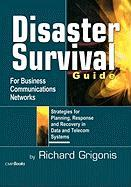 Disaster Survival Guide for Business Communications Networks: Strategies for Planning, Response, and Recovery in Date and Telecom Systems