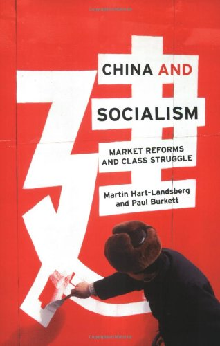 China and Socialism: Market Reforms and Class Struggle - Martin Hart-Landsberg; Paul Burkett