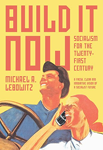 Build It Now: Socialism for the Twenty-First Century - Michael Lebowitz