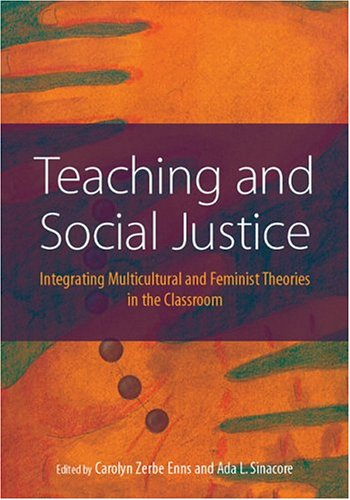 Teaching And Social Justice: Integrating Multiculutral And Feminist Theories In The Classroom - Carolyn Zerbe, Ph.D. Enns; Ada L. Sinacore