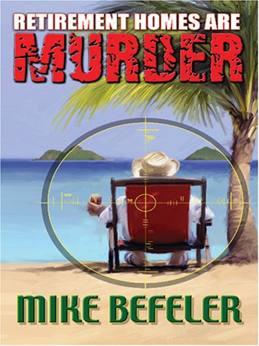 Retirement Homes Are Murder (Five Star Mystery Series) (Five Star First Edition Mystery) - Mike Befeler
