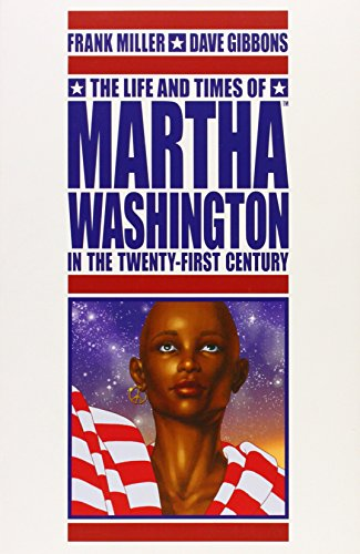 The Life and Times of Martha Washington in the Twenty-First Century - Frank Miller